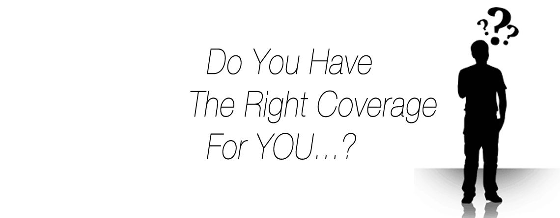 Do You Have The Right Coverage For You?